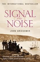 Signal And Noise ebook by John Griesemer
