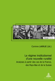 Le régime institutionnel d'une nouvelle ruralité - Analyses à partir des cas de la France, des Pays-Bas et de la Suisse ebook by Kobo.Web.Store.Products.Fields.ContributorFieldViewModel