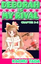 DEBORAH IS MY RIVAL - Chapter 3-2 ebook by Kaoru Tada