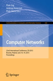 Computer Networks - 22nd International Conference, CN 2015, Brunów, Poland, June 16-19, 2015. Proceedings ebook by Piotr Gaj,Andrzej Kwiecien,Piotr Stera