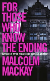 For Those Who Know the Ending ebook by Malcolm Mackay