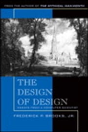 The Design of Design - Essays from a Computer Scientist ebook by Frederick P. Brooks Jr.