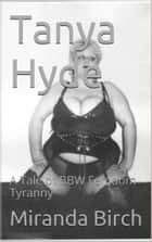 Tanya Hyde - A Tale of BBW Femdom Tyranny ebook by Miranda Birch