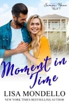 Moment in Time ebook by Lisa Mondello