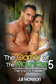 The Clamor Of The Mountains 5: The End Of Forever ebook by Juli Mateson