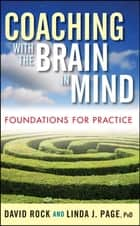 Coaching with the Brain in Mind ebook by David Rock,Linda J. Page