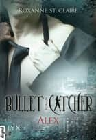 Bullet Catcher - Alex ebook by Roxanne St. Claire, Nora Lachmann