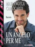 Un angelo per me ebook by Mariangela Camocardi