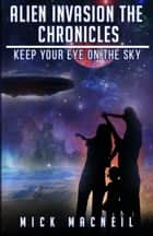 Alien Invasion. The Chronicles ebook by Mick MacNeil