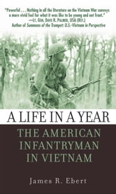 A Life in a Year - The American Infantryman in Vietnam ebook by James Ebert