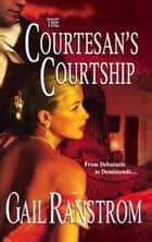 The Courtesan's Courtship ebook by Gail Ranstrom