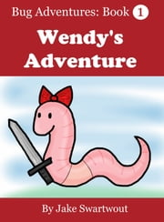 Wendy's Adventure (Bug Adventures Book 1) ebook by Jake Swartwout
