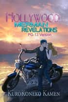 Hollywood Merman Revelations PG-13 Version ebook by KuroKoneko Kamen