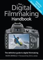 The Digital Filmmaking Handbook eBook by Mark Brindle