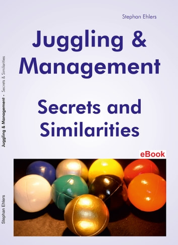 Juggling & Management - Secrets and Similarities ebook by Stephan Ehlers