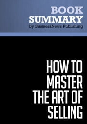 Summary: How To Master the Art of Selling - Tom Hopkins ebook by BusinessNews Publishing