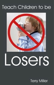 Teach Children to be LOSERS ebook by Terry Miller