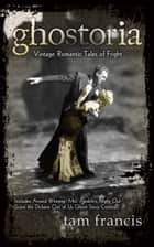 Ghostoria: Vintage Romantic Tales of Fright ebook by Tam Francis