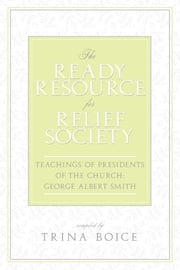 The Ready Resource for Relief Society: Teachings of Presidents of the Church: George Albert Smith ebook by Trina Boice