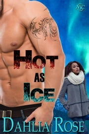 Hot as Ice ebook by Dahlia Rose
