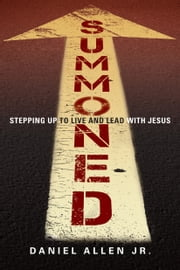 Summoned - Stepping Up to Live and Lead with Jesus ebook by Hugh Halter,Daniel Allen Jr.