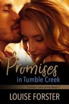 Promises In Tumble Creek - Tumble Creek, #3 ebook by Louise Forster