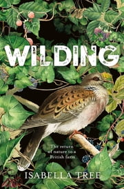 Wilding - The Return of Nature to a British Farm ebook by Isabella Tree