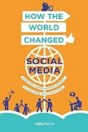 How the World Changed Social Media ebook by Professor Daniel Miller, Professor of Anthropology, Dr Elisabetta Costa,...