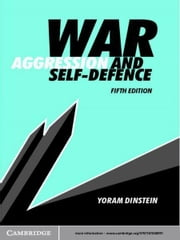 War, Aggression and Self-Defence ebook by Yoram Dinstein