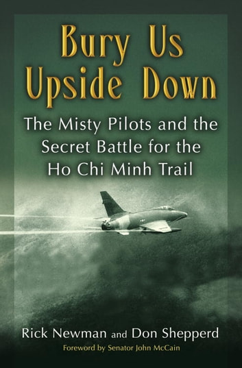 Bury Us Upside Down - The Misty Pilots and the Secret Battle for the Ho Chi Minh Trail ebook by Rick Newman,Don Shepperd