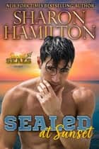 SEALed At Sunset - In Love With My Best Friend's Girl ebook by Sharon Hamilton