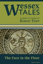 "Wessex Tales: ""The Face in the Floor"" (Story 10) ebook by Robert Fripp"