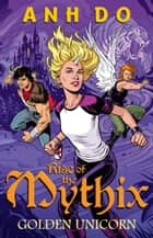 Golden Unicorn: Rise of the Mythix 1 ebook by Anh Do, Chris Wahl