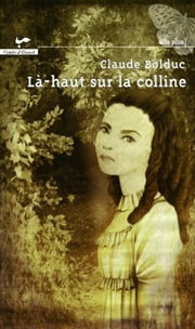 Là-haut sur la colline ebook by Claude Bolduc