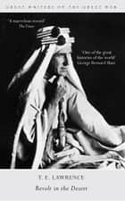 Great Writers on the Great War Revolt in the Desert ebooks by T. E. Lawrence