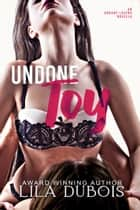 Undone Toy ebook by Lila Dubois
