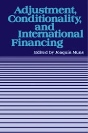 "Adjustment, Conditionality, and International Financing: Papers Presented at the Seminar on ""The Role of the International Monetary Fund in the Adjustment Process"" held in Vina del Mar, Chile, April 5-8, 1983 ebook by Joaquín   Ms.  Muns"