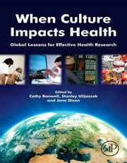 When Culture Impacts Health - Global Lessons for Effective Health Research ebook by Cathy Banwell,Stanley Ulijaszek,Jane Dixon