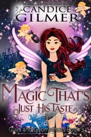 Magic That's Just His Taste - Guys and Godmothers, #3 ebook by Candice Gilmer