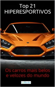 Top 21 Hiperesportivos - Os carros mais belos e velozes do mundo ebook by Edições Lebooks