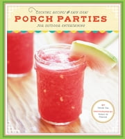 Porch Parties - Cocktail Recipes and Easy Ideas for Outdoor Entertaining ebook by Denise Gee,Robert M. Peacock