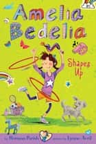 Amelia Bedelia Chapter Book #5: Amelia Bedelia Shapes Up ebook by Herman Parish, Lynne Avril