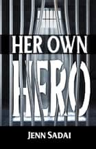Her Own Hero ebook by Jenn Sadai