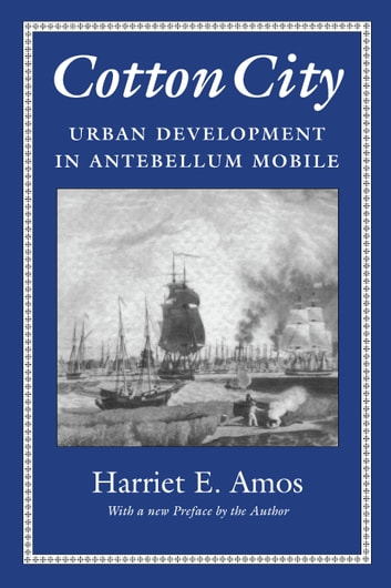 Cotton City - Urban Development in Antebellum Mobile ebook by Harriet E. Amos Doss