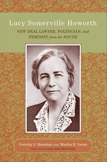 Lucy Somerville Howorth - New Deal Lawyer, Politician, and Feminist from the South ebook by Dorothy S. Shawhan,Martha H. Swain