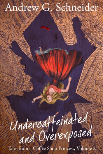 Undercaffeinated and Overexposed ebook by Andrew G. Schneider
