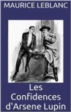 Les Confidences d'Arsene Lupin ebook by Maurice Leblanc