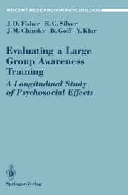 Evaluating a Large Group Awareness Training - A Longitudinal Study of Psychosocial Effects ebook by Jeffrey D. Fisher,Roxane Cohen Silver,Jack M. Chinsky,Barry Goff,Yechiel Klar