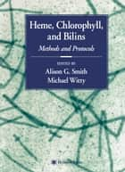 Heme, Chlorophyll, and Bilins - Methods and Protocols ebook by Alison Smith, Michael Witty