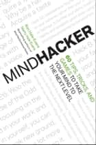 Mindhacker - 60 Tips, Tricks, and Games to Take Your Mind to the Next Level ebook by Ron Hale-Evans, Marty Hale-Evans